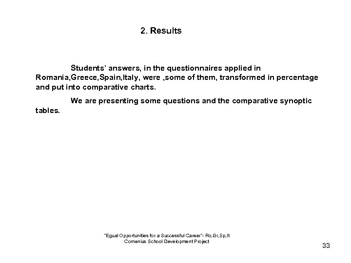 2. Results Students' answers, in the questionnaires applied in Romania, Greece, Spain, Italy, were