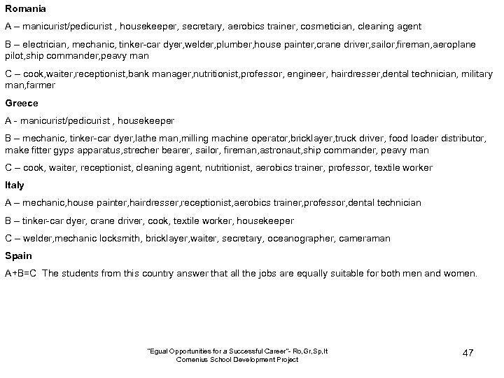 Romania A – manicurist/pedicurist , housekeeper, secretary, aerobics trainer, cosmetician, cleaning agent B –
