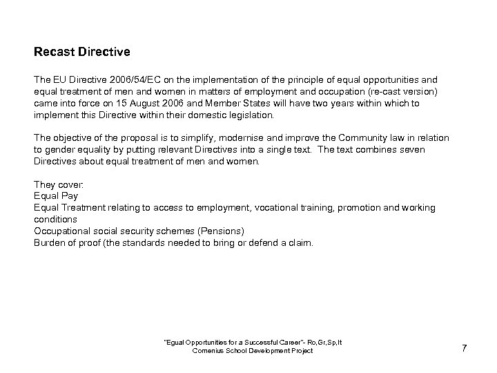 Recast Directive The EU Directive 2006/54/EC on the implementation of the principle of equal