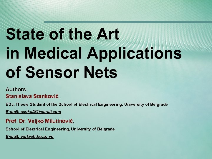 State of the Art in Medical Applications of Sensor Nets Authors: Stanislava Stanković, BSc.