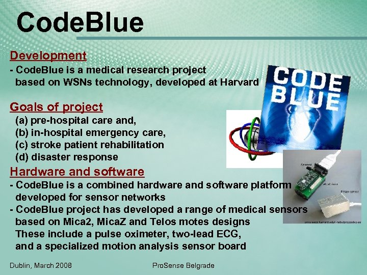 Code. Blue Development - Code. Blue is a medical research project based on WSNs