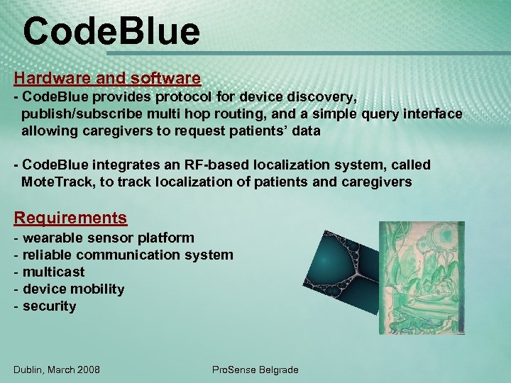 Code. Blue Hardware and software - Code. Blue provides protocol for device discovery, publish/subscribe
