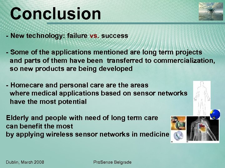 Conclusion - New technology: failure vs. success - Some of the applications mentioned are