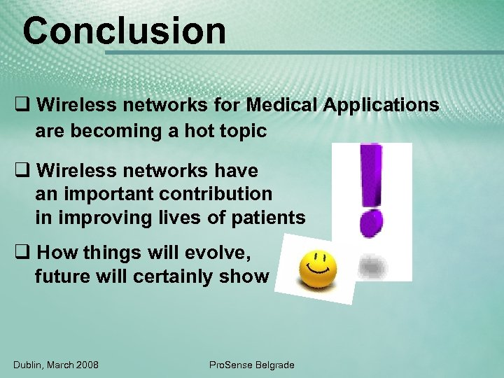 Conclusion q Wireless networks for Medical Applications are becoming a hot topic q Wireless
