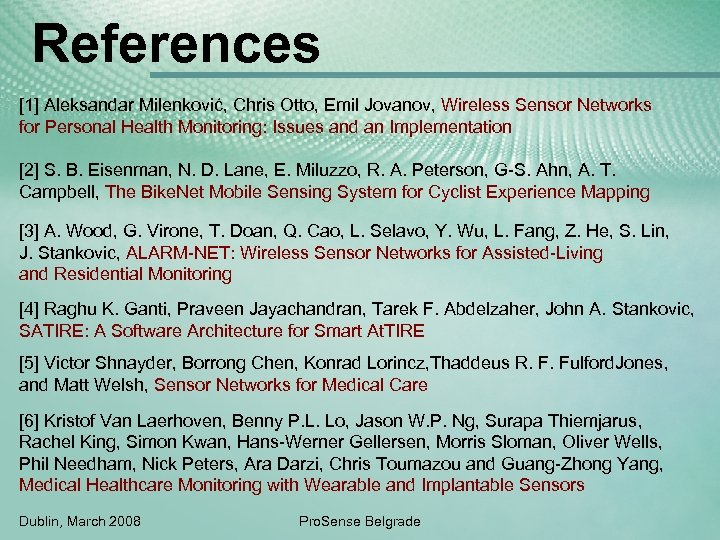 References [1] Aleksandar Milenković, Chris Otto, Emil Jovanov, Wireless Sensor Networks for Personal Health