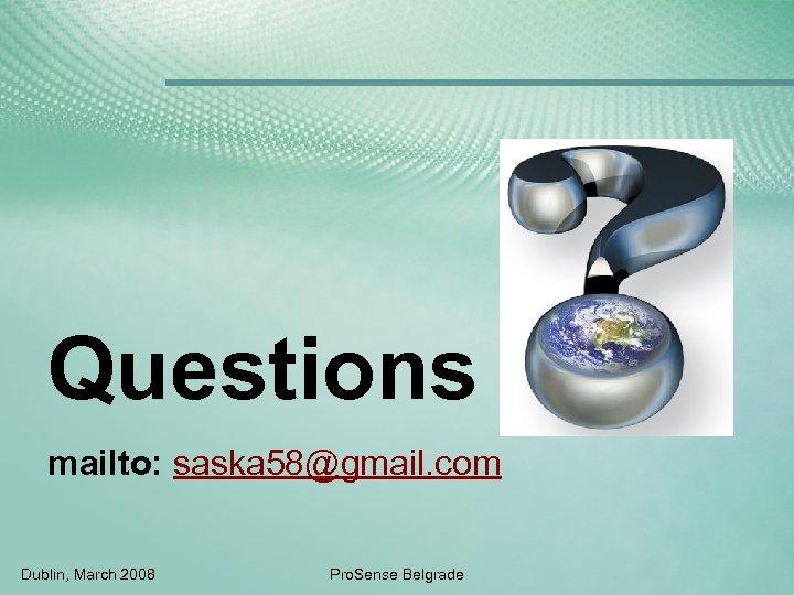 Questions mailto: saska 58@gmail. com Dublin, March 2008 Pro. Sense Belgrade