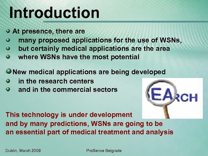 Introduction At presence, there are many proposed applications for the use of WSNs, but