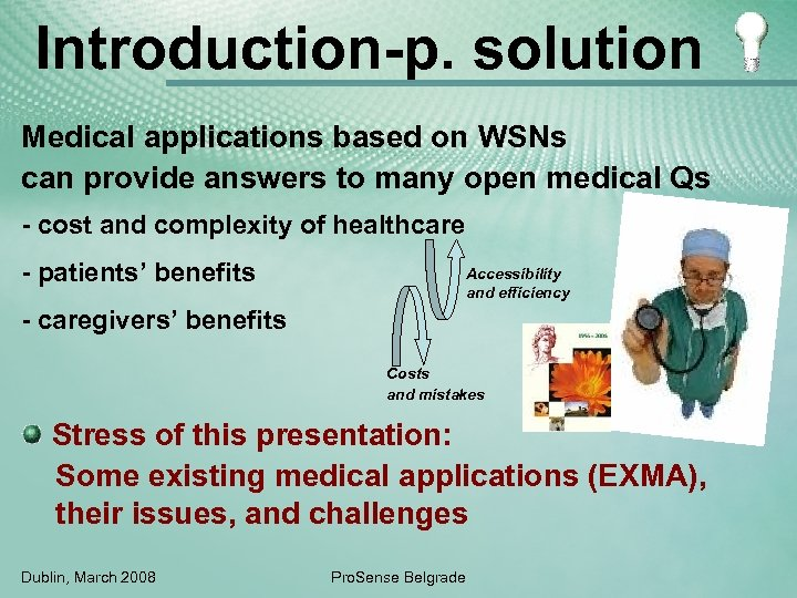 Introduction-p. solution Medical applications based on WSNs can provide answers to many open medical