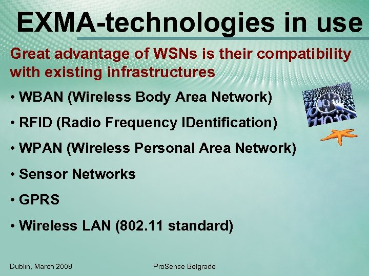 EXMA-technologies in use Great advantage of WSNs is their compatibility with existing infrastructures •