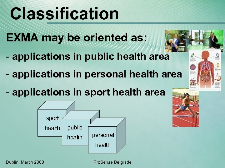 Classification EXMA may be oriented as: - applications in public health area - applications