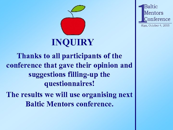 INQUIRY Thanks to all participants of the conference that gave their opinion and suggestions