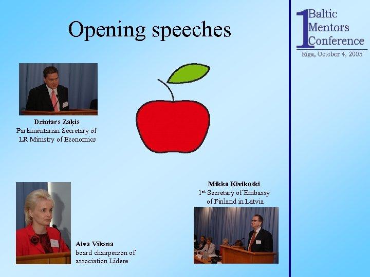 Opening speeches Dzintars Zaķis Parlamentarian Secretary of LR Ministry of Economics 1 st Aiva
