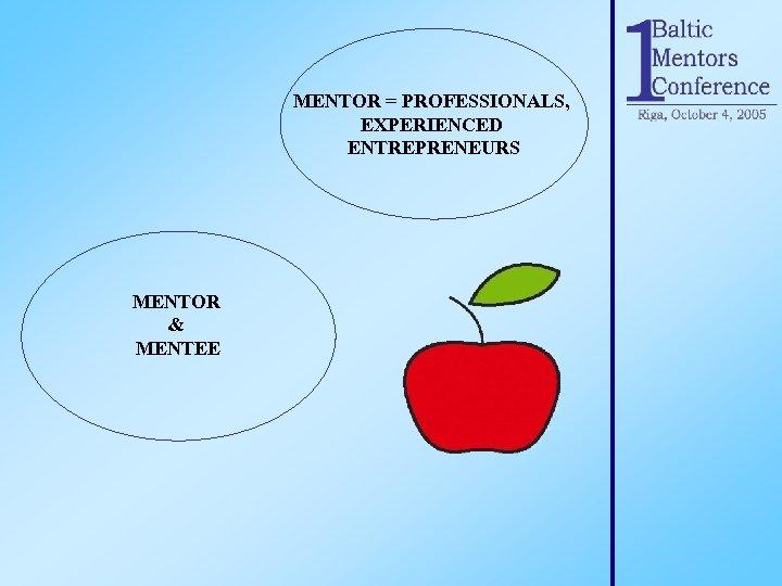 MENTOR = PROFESSIONALS, EXPERIENCED ENTREPRENEURS MENTOR & MENTEE