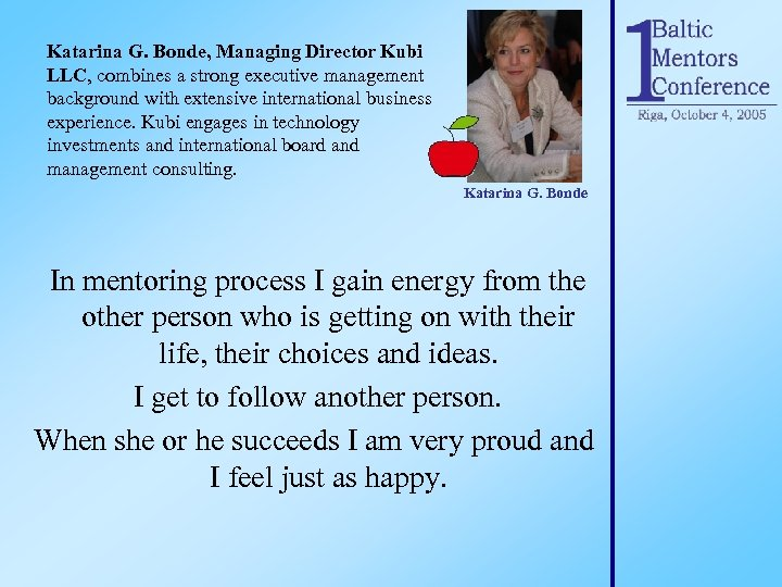 Katarina G. Bonde, Managing Director Kubi LLC, combines a strong executive management background with