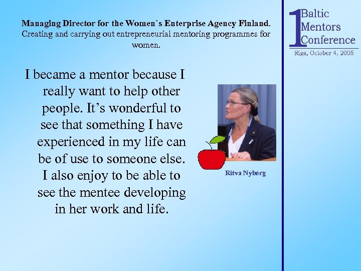 Managing Director for the Women`s Enterprise Agency Finland. Creating and carrying out entrepreneurial mentoring