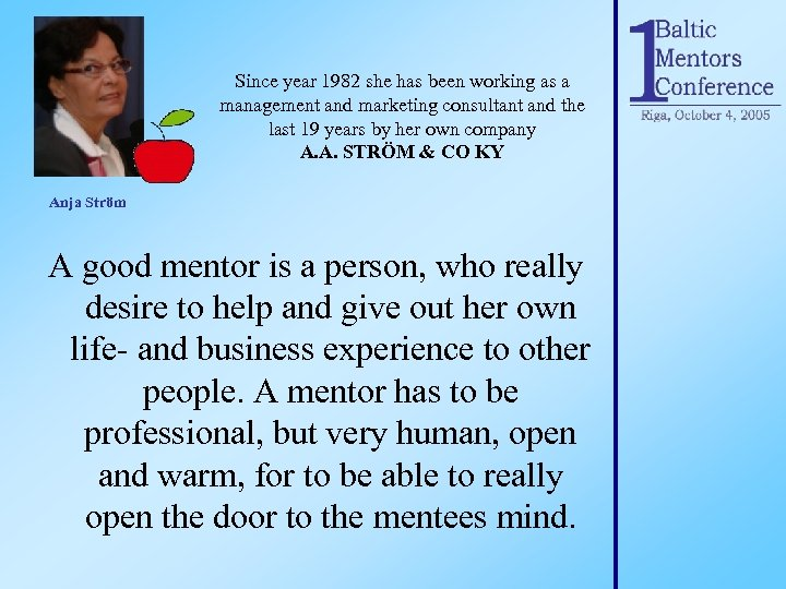 Since year 1982 she has been working as a management and marketing consultant and