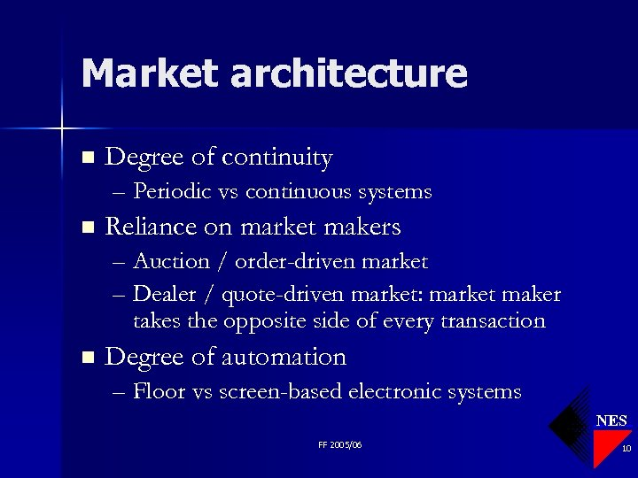 Market architecture n Degree of continuity – Periodic vs continuous systems n Reliance on