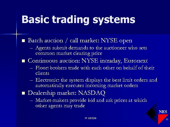 Basic trading systems n Batch auction / call market: NYSE open – Agents submit