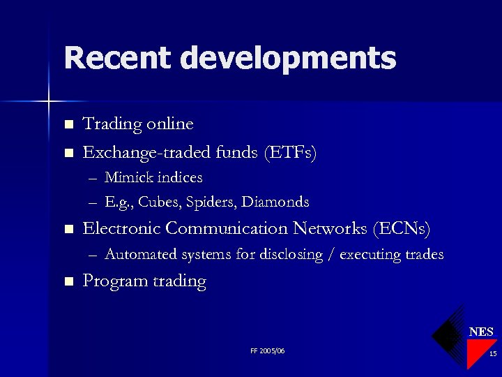 Recent developments n n Trading online Exchange-traded funds (ETFs) – Mimick indices – E.