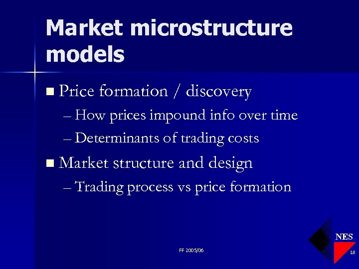 Market microstructure models n Price formation / discovery – How prices impound info over