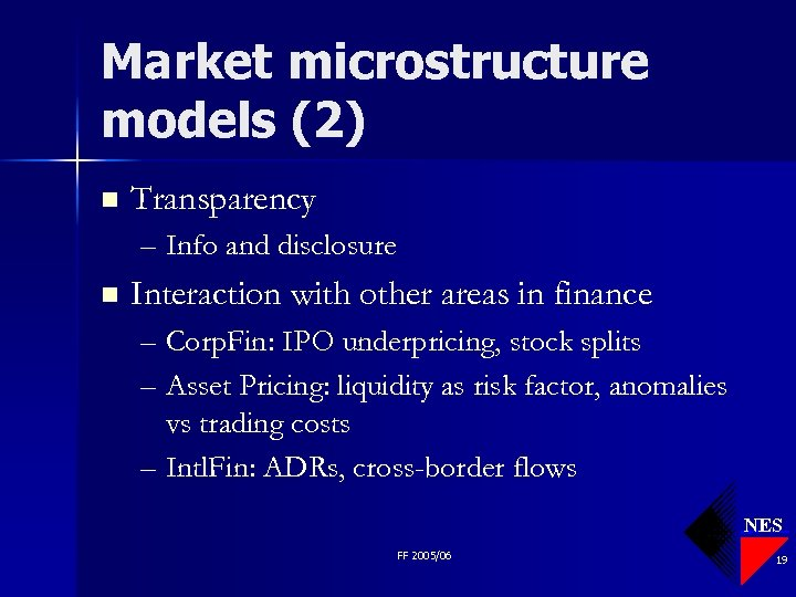 Market microstructure models (2) n Transparency – Info and disclosure n Interaction with other