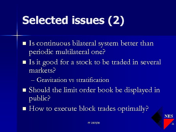 Selected issues (2) Is continuous bilateral system better than periodic multilateral one? n Is