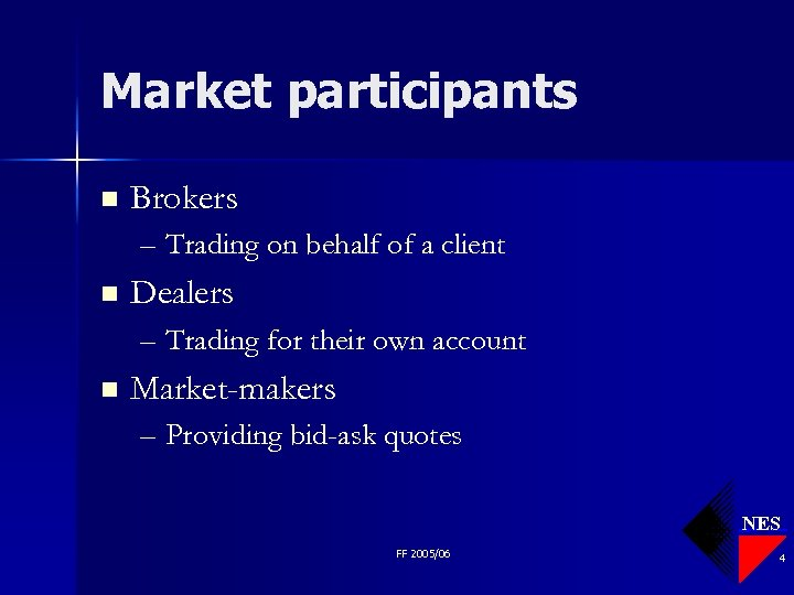 Market participants n Brokers – Trading on behalf of a client n Dealers –