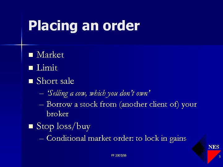 Placing an order Market n Limit n Short sale n – 'Selling a cow,