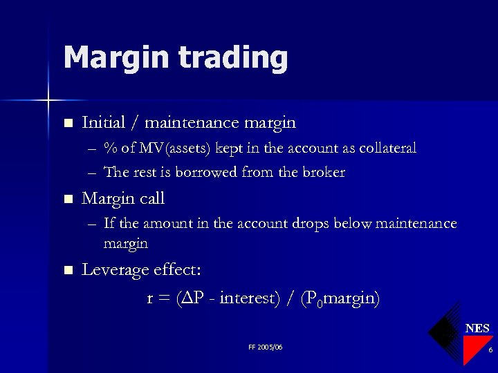 Margin trading n Initial / maintenance margin – % of MV(assets) kept in the