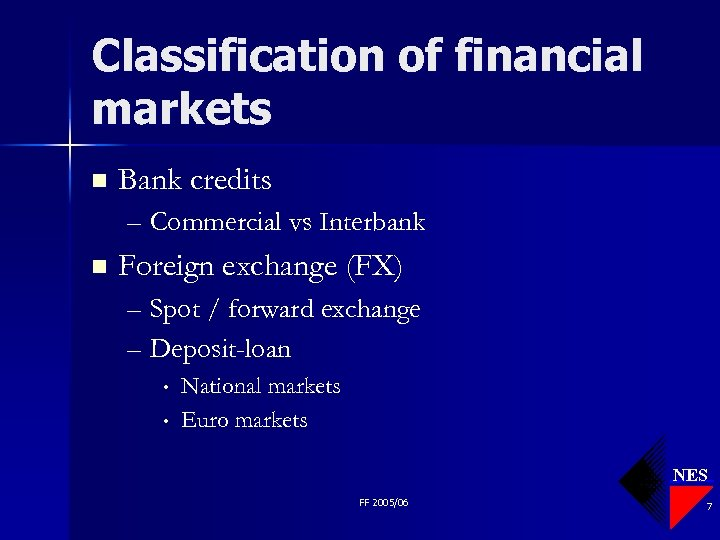 Classification of financial markets n Bank credits – Commercial vs Interbank n Foreign exchange