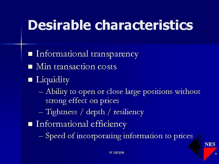 Desirable characteristics Informational transparency n Min transaction costs n Liquidity n – Ability to