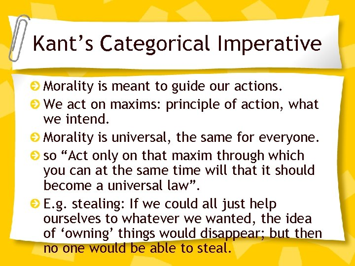 Kant's Categorical Imperative Morality is meant to guide our actions. We act on maxims: