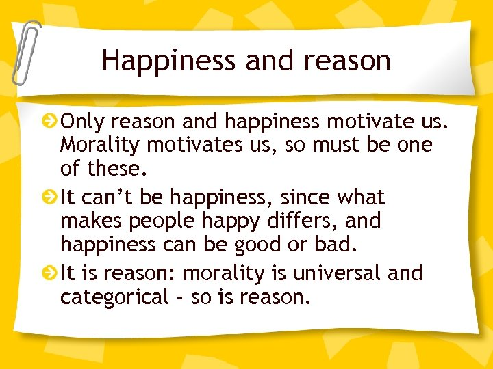 Happiness and reason Only reason and happiness motivate us. Morality motivates us, so must