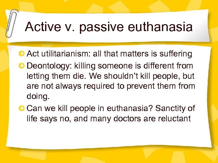 Active v. passive euthanasia Act utilitarianism: all that matters is suffering Deontology: killing someone