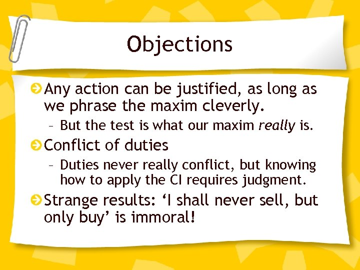 Objections Any action can be justified, as long as we phrase the maxim cleverly.