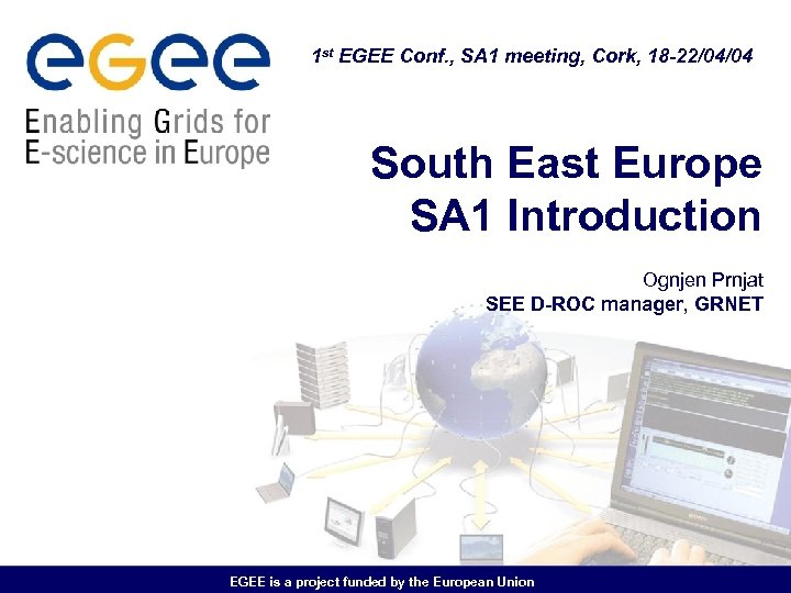 1 st EGEE Conf. , SA 1 meeting, Cork, 18 -22/04/04 South East Europe
