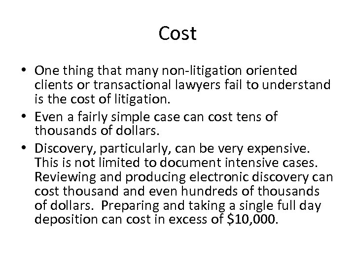 Cost • One thing that many non-litigation oriented clients or transactional lawyers fail to