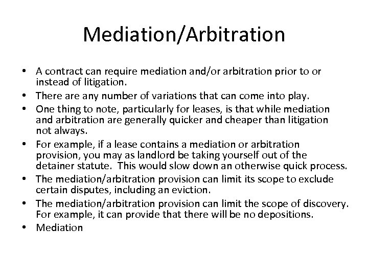 Mediation/Arbitration • A contract can require mediation and/or arbitration prior to or instead of