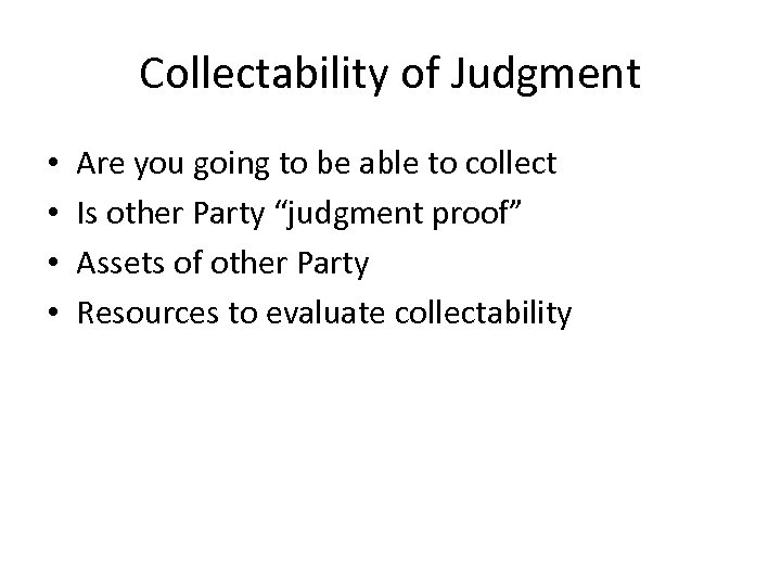 Collectability of Judgment • • Are you going to be able to collect Is