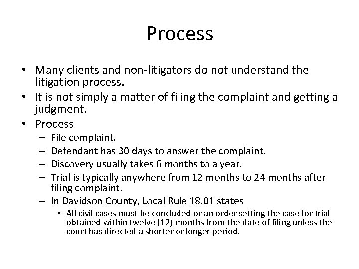 Process • Many clients and non-litigators do not understand the litigation process. • It