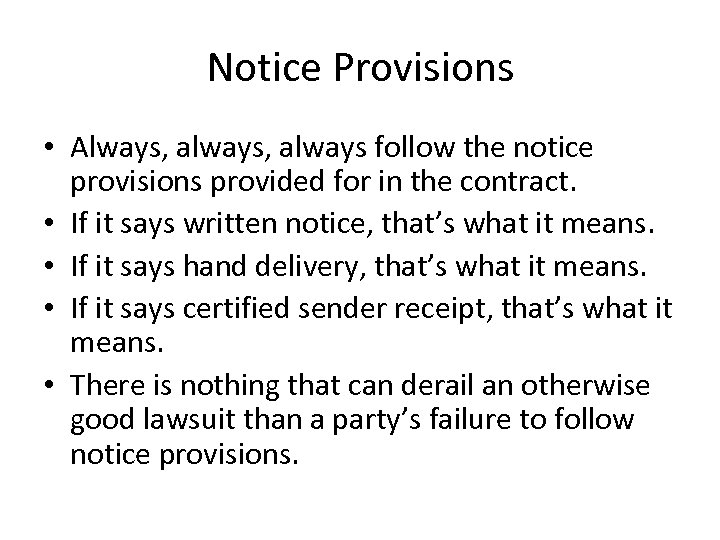 Notice Provisions • Always, always follow the notice provisions provided for in the contract.