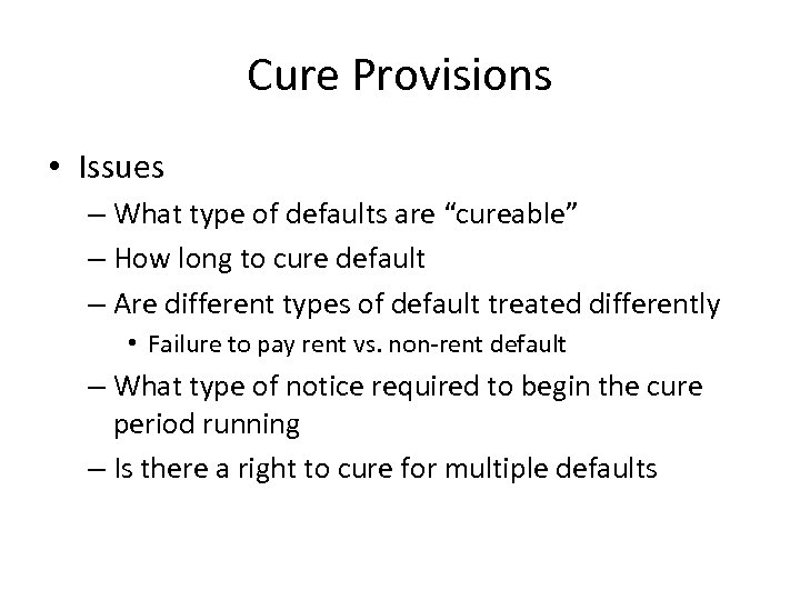 "Cure Provisions • Issues – What type of defaults are ""cureable"" – How long"