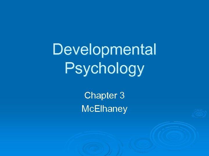 Developmental Psychology Chapter 3 Mc. Elhaney