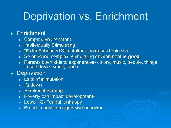 Deprivation vs. Enrichment Ø Enrichment l l l Ø Complex Environment Intellectually Stimulating *Extra