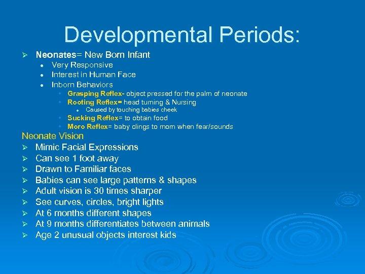 Developmental Periods: Ø Neonates= New Born Infant l l l Very Responsive Interest in