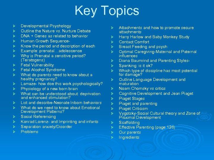 Key Topics Ø Ø Ø Ø Ø Developmental Psychology Outline the Nature vs. Nurture