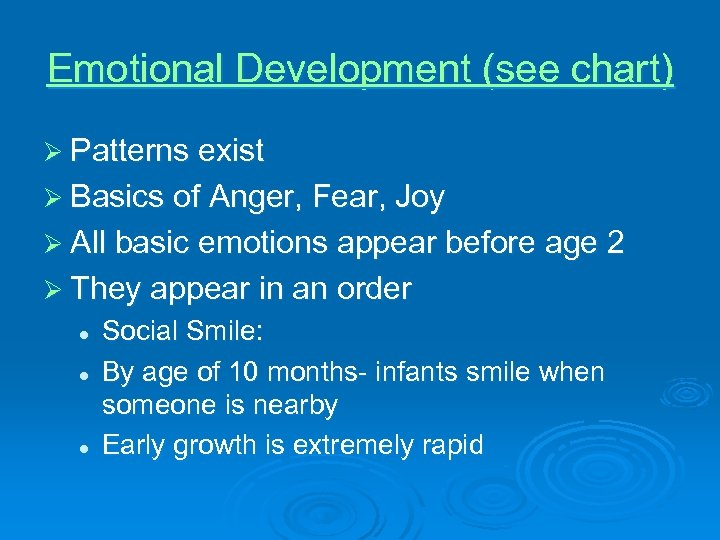 Emotional Development (see chart) Ø Patterns exist Ø Basics of Anger, Fear, Joy Ø