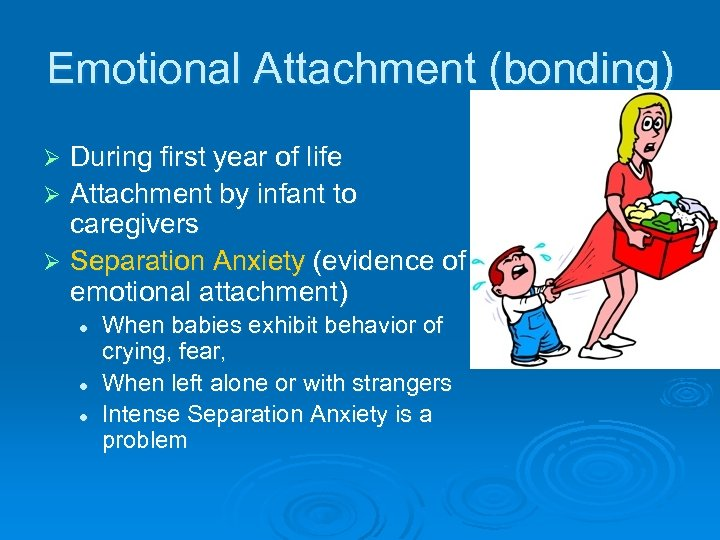Emotional Attachment (bonding) During first year of life Ø Attachment by infant to caregivers