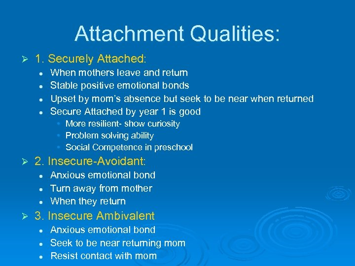Attachment Qualities: Ø 1. Securely Attached: l l When mothers leave and return Stable