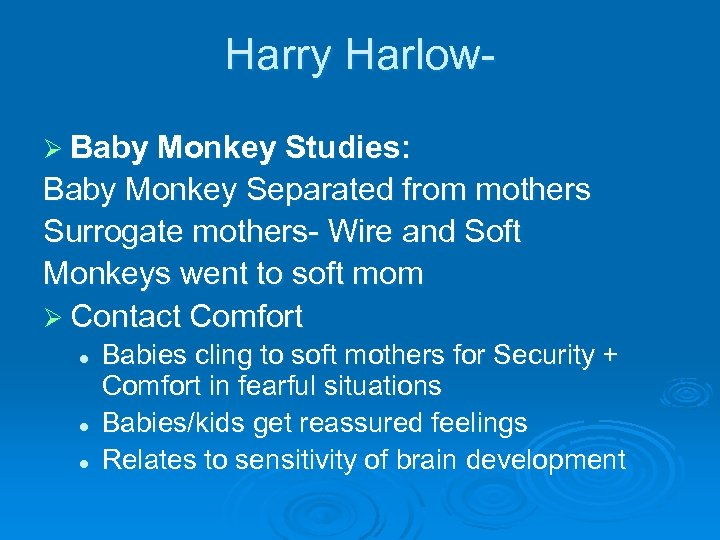 Harry HarlowØ Baby Monkey Studies: Baby Monkey Separated from mothers Surrogate mothers- Wire and